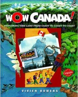 Wow Canada Exploring this Land from Coast to Coast (Geography, History)