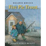 Fire Pie Trout  (First Nations) by Melanie Mosher Illustrations by Renne Benoit