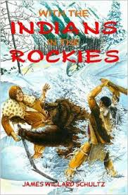 With the Indians in the Rockies (First Nations) by James Willard Schultz