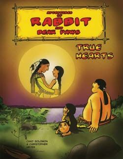 Adventures of Rabbit and Bear Paws #3 True Hearts (First Nations) SALE PRICE $9.95!
