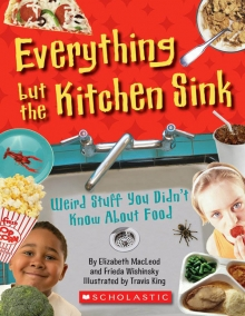 Everything but the Kitchen Sink: Weird Stuff You Didn't Know About Food (Science)