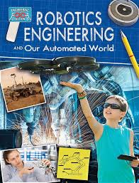 Robotics Engineering and Our Automated World (technology, machines STEM, BC6, BC7, BC8, BC9)
