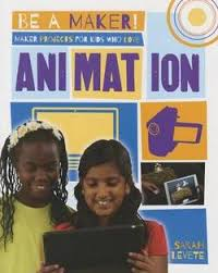 Maker Projects for Kids Who Love Animation (technology, STEM, hands-on, career)