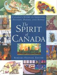 The Spirit of Canada: Canada's Story in Legends, Fiction, Poems, and Songs (BC3, BC4)