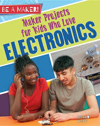 Maker Projects for Kids Who Love Electronics (career)