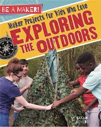 Maker Projects for Kids Who Love Exploring the Outdoors (career)