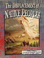The Displacement of Native Peoples (CP5, BC4,BC5, BC6, HCOS4)