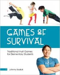 Games of Survival Traditional Inuit Games for Elementary Students (First Nations)
