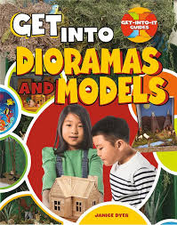 Get into Dioramas and Models (3-D) Dimensional Models