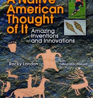 A Native American Thought of It: Amazing Inventions and Innovations (CP3, BC3, BC6)