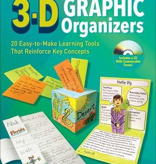3-D Graphic Organizers: 20 Innovative, Easy-to-Make Learning Tools That Reinforces Key Concepts and Motivate All Students! (CP6, BC5, BC6, HCOS3, HCOS4, HCOS5, HCOS6)  3D