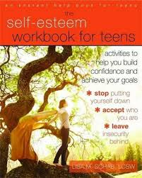 Self-Esteem Workbook for Teens: Activities to Help You Build Confidence and Achieve Your Goals (health)