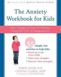 Anxiety Workbook for Kids Take Charge of Fears and Worries Using the Gift of Imagination (health)