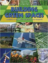 Building Green Places: Careers in Planning, Designing, and Building (career, environment, electives, BC6, BC7, BC8)