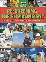 Re-Greening the Environment: Careers in Cleanup, Remediation, and Restoration (career, Electives, environment)