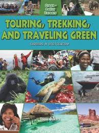 Touring, Trekking, and Traveling Green: Careers in Ecotourism (career, electives, environment)