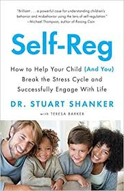 Self-Reg: How to Help Your Child (and You) Break the Stress Cycle and Successfully Engage with Life (regulate, behaviour)