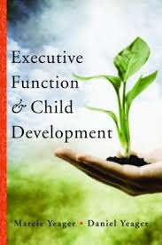 Executive Function and Child Development; A Brain-based Approach To Helping Kids Stay Focused And Achieve