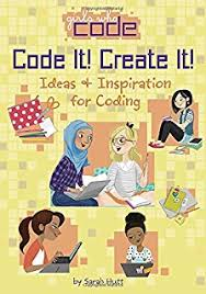 Code It! Create It! Ideas & Inspiration for Coding (Girls Who Code)