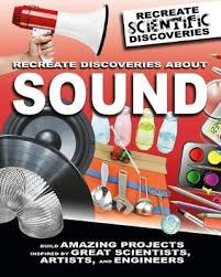 Recreate Discoveries About Sound (STEM, Hands On projects)