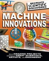 Recreate Machine Innovations (Engineering, mechanics, Physics, STEM, Hands On projects)