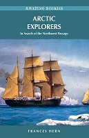 Arctic Explorers, Amazing Stories ( Northwest Passage. Canadian History, Canada)