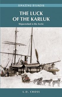 Luck of the Karluk, Amazing Stories (Canadian History, Arctic, Explorers, Canada)