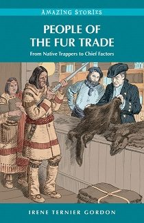 People of the Fur Trade, Amazing Stories (Canadian History, First Nations, Canada, Hudson Bay, BC4)