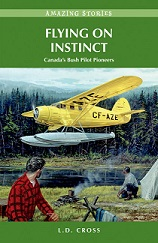Flying On Instinct, Amazing Stories ( Canada's Bush Pilots Pioneers)