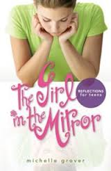 the Girl in the Mirror; Reflections for Teens