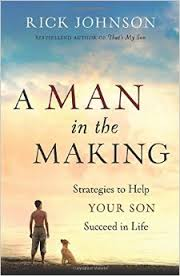 A Man In The Making, Strategies to Help Your Son Succeed in Life.  by Rick Johnson