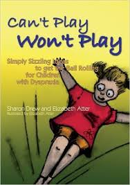 Can't Play Won't Play: Simply Sizzling Ideals to Getting the Ball Rolling for Children with Dyspraxia