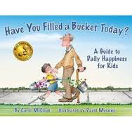 Have You Filled a Bucket Today?: A Guide to Daily Happiness for Kids (emotions, character building,health,community  BCK, BC1, BC2, BC3)