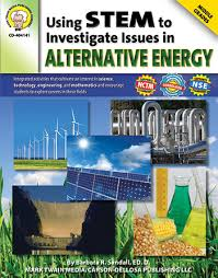 Using STEM to Investigate Issues in Alternative Energy Workbook Book Grade 6- 8