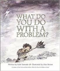 What Do You Do with a Problem? (Hard Cover) problem- solving