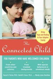 Connected Child: Bring Hope and Healing to Your Adoptive Family (Adoption, attachment)