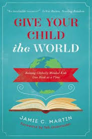 Give Your Child the World: Raising Globally Minded Kids One Book at a Time (Faith-based, BC6)
