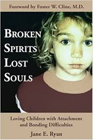 Broken Spirits Lost Souls: Loving Children with Attachment and Bonding Difficulties (Adoption, Reactive Attachment Disorder)