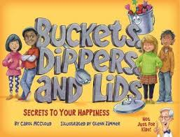Buckets, Dippers, and Lids: Secrets to Your Happiness (Character, Health, Community)BCK, BC1, BC2, BC3