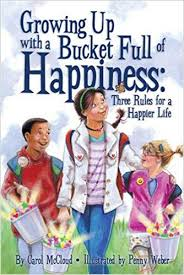 Growing Up with a Bucket Full of Happiness: Three Rules for a Happier Life (character, health, community) BC4